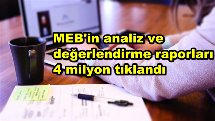 MEB'in analiz ve değerlendirme raporları 4 milyon tıklandı