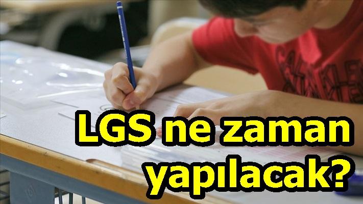 LGS ne zaman yapılacak?