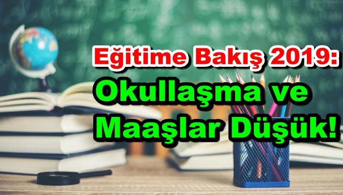 Eğitime Bakış 2019: Okullaşma ve Maaşlar Düşük!