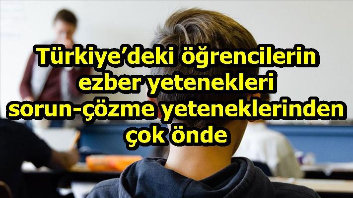 Türkiye'deki öğrencilerin ezber yetenekleri sorun-çözme yeteneklerinden çok önde