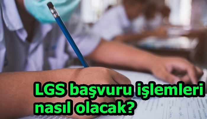 LGS başvuru işlemleri nasıl olacak?