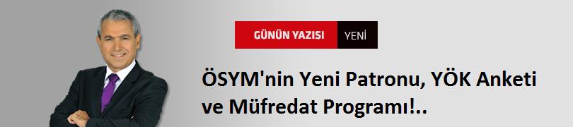 ÖSYM'nin Yeni Patronu, YÖK Anketi ve Müfredat Programı!..