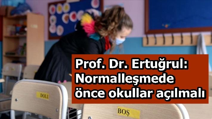 Prof. Dr. Ertuğrul: Normalleşmede önce okullar açılmalı