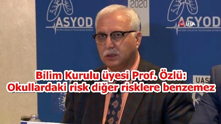 Bilim Kurulu üyesi Prof. Özlü: Okullardaki risk diğer risklere benzemez
