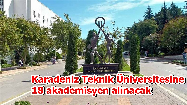 Karadeniz Teknik Üniversitesine 18 akademisyen alınacak