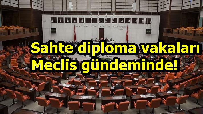Sahte diploma vakaları Meclis gündeminde!