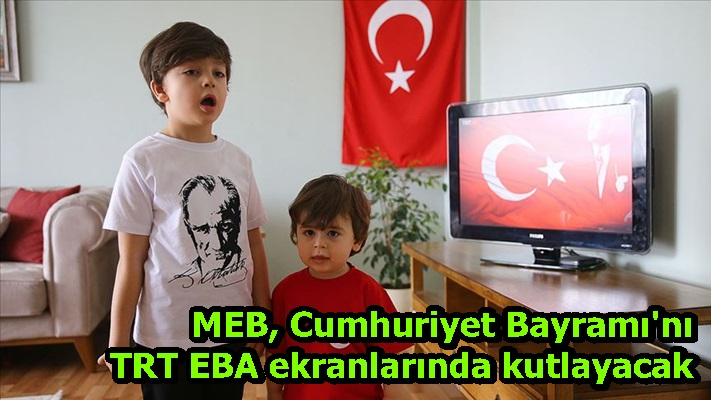 MEB, Cumhuriyet Bayramı'nı TRT EBA ekranlarında kutlayacak
