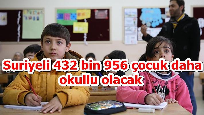 Suriyeli 432 bin 956 çocuk daha okullu olacak