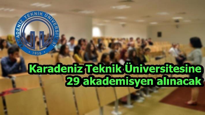 Karadeniz Teknik Üniversitesine 29 akademisyen alınacak