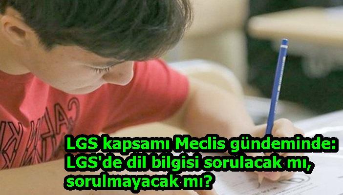 LGS kapsamı Meclis gündeminde: LGS'de dil bilgisi sorulacak mı, sorulmayacak mı?
