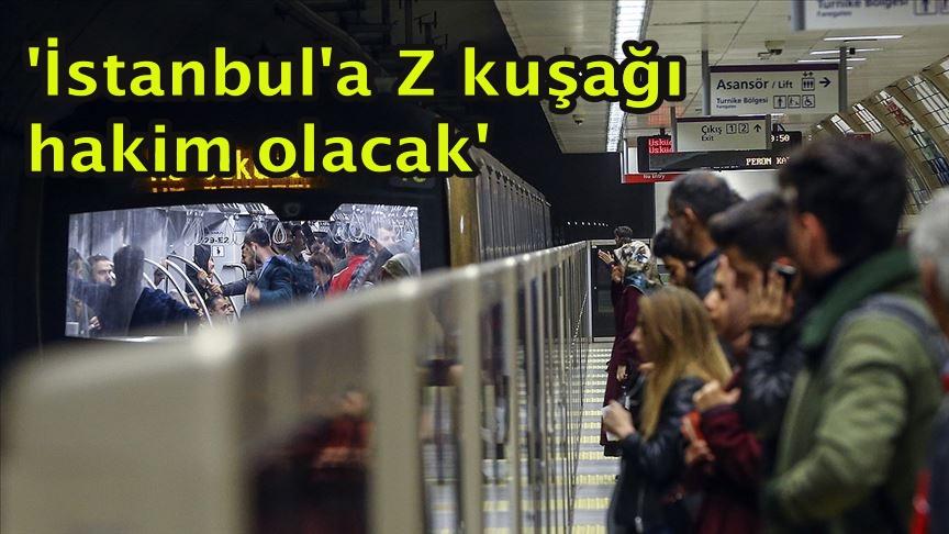 'İstanbul'a Z kuşağı hakim olacak'