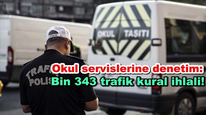 Okul servislerine denetim: Bin 343 trafik kural ihlali!
