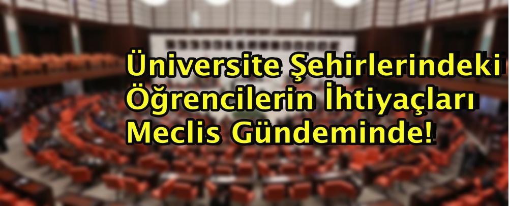 Üniversite Şehirlerindeki Öğrencilerin İhtiyaçları Meclis Gündeminde!