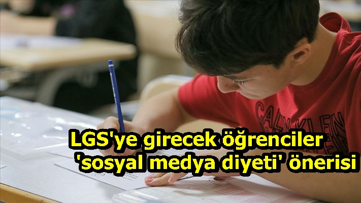 LGS'ye girecek öğrencilere 'sosyal medya diyeti' önerisi