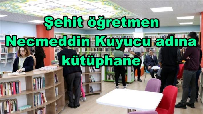 Şehit öğretmen Necmeddin Kuyucu adına yaptırılan kütüphane açıldı