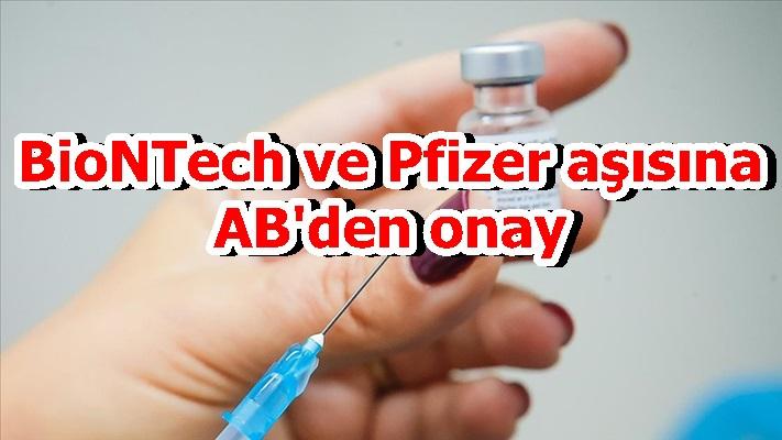 BioNTech ve Pfizer aşısına AB'den onay