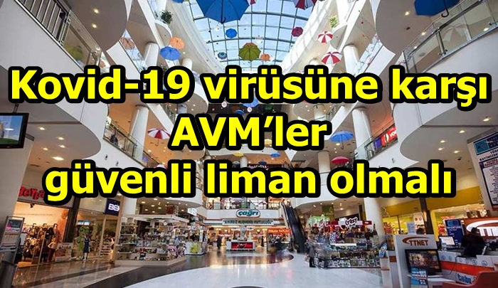 Kovid-19 virüsüne karşı AVM'ler güvenli liman olmalı
