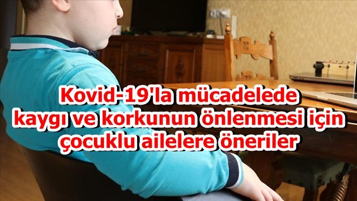 Kovid-19'la mücadelede kaygı ve korkunun önlenmesi için çocuklu ailelere öneriler