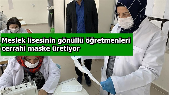 Meslek lisesinin gönüllü öğretmenleri cerrahi maske üretiyor
