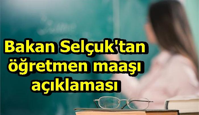 Bakan Selçuk'tan öğretmen maaşı açıklaması