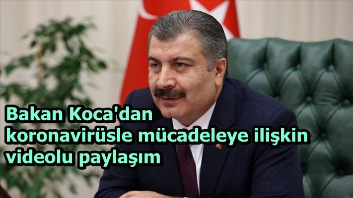 Sağlık Bakanı Koca'dan koronavirüsle mücadeleye ilişkin videolu paylaşım
