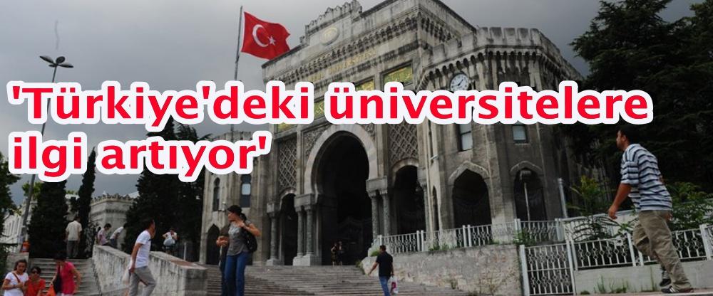 'Türkiye'deki üniversitelere ilgi artıyor'