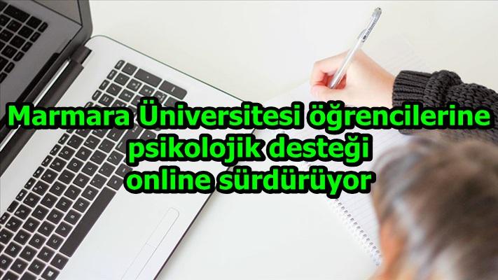 Marmara Üniversitesi öğrencilerine psikolojik desteği online sürdürüyor