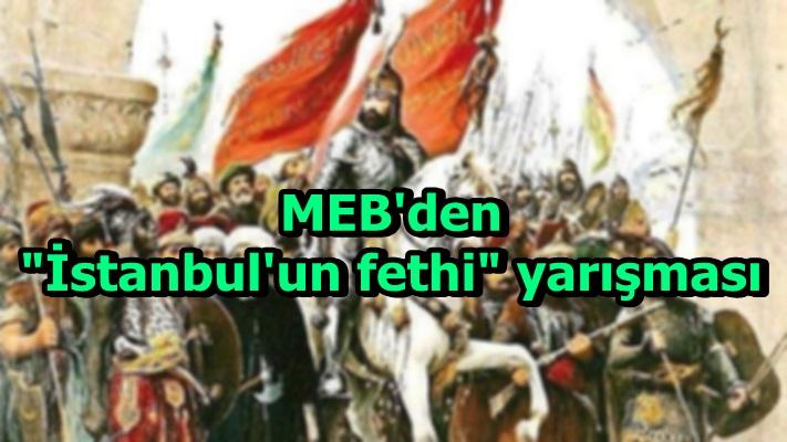 """MEB'den """"İstanbul'un fethi"""" yarışması"""