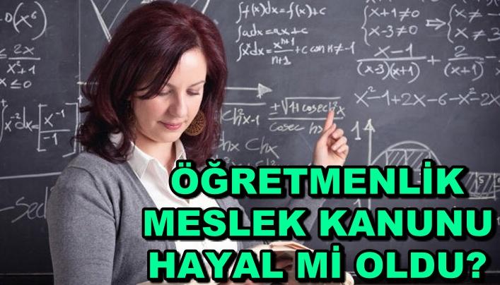 """""""ÖĞRETMENLİK MESLEK KANUNU HAYAL Mİ OLDU?"""""""