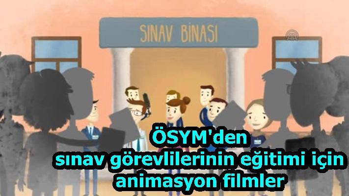 ÖSYM'den sınav görevlilerinin eğitimi için animasyon filmler