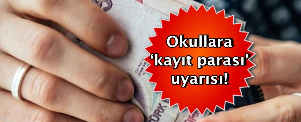 Okullara 'kayıt parası' uyarısı