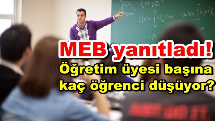 MEB yanıtladı! Öğretim üyesi başına kaç öğrenci düşüyor?