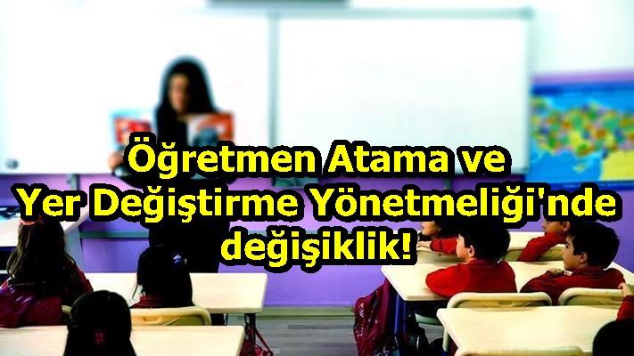 Öğretmen Atama ve Yer Değiştirme Yönetmeliği'nde değişiklik!