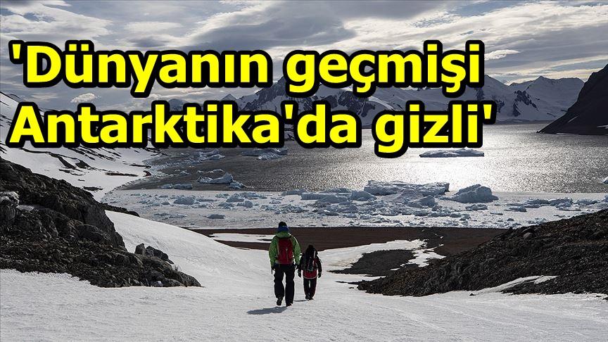 'Dünyanın geçmişi Antarktika'da gizli'