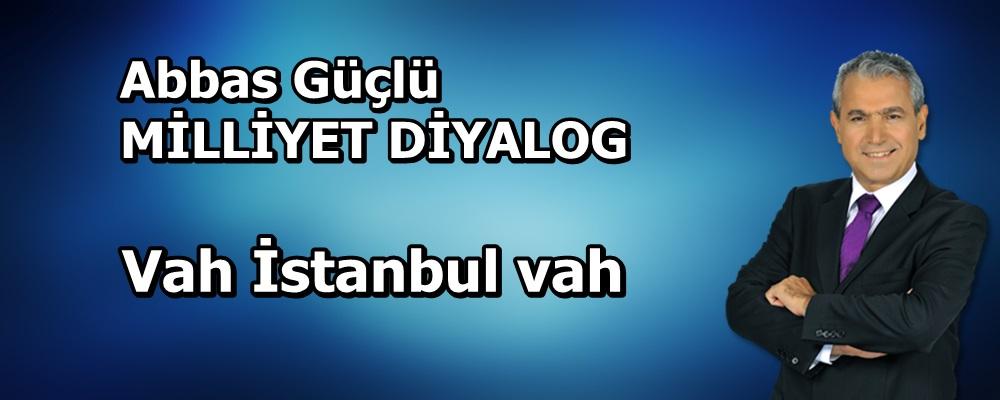 Vah İstanbul vah