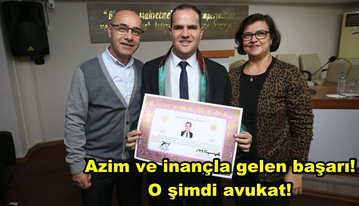 Azim ve inançla gelen başarı! O şimdi avukat!