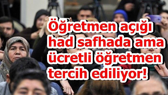 Öğretmen açığı had safhada ama ücretli öğretmen tercih ediliyor!