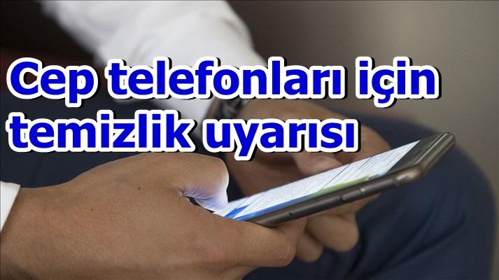 Cep telefonları için temizlik uyarısı