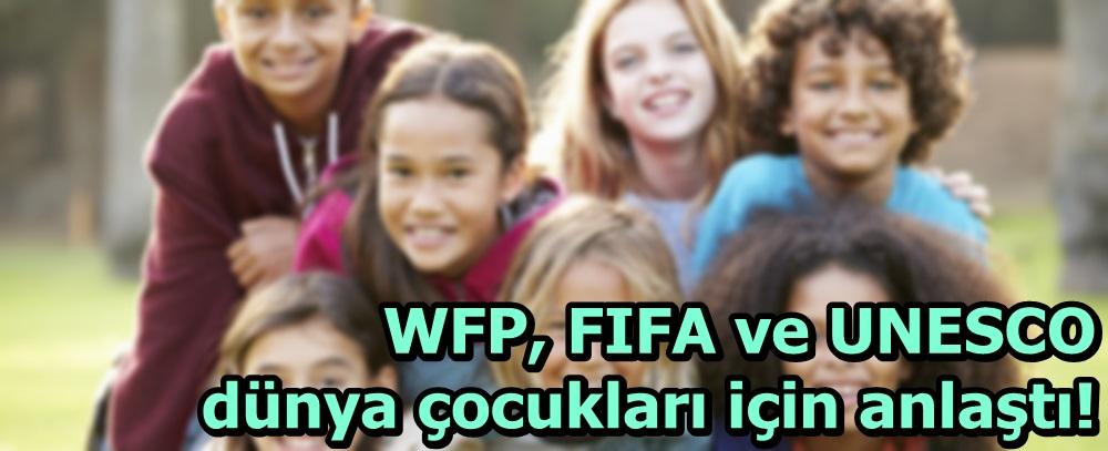 WFP, FIFA ve UNESCO dünya çocukları için anlaştı!