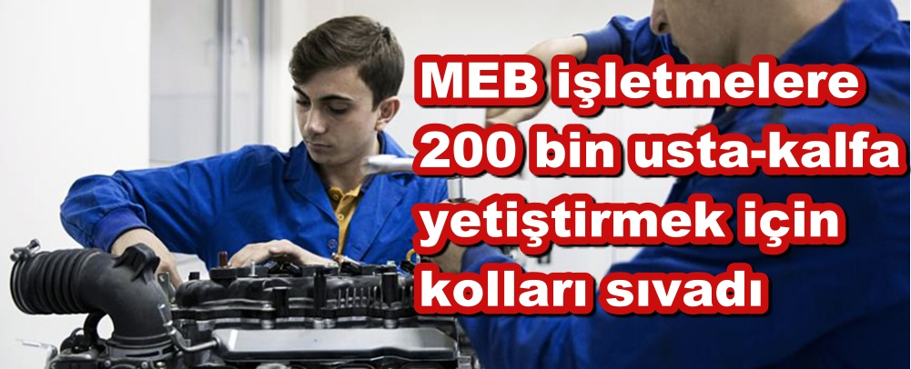 MEB işletmelere 200 bin usta-kalfa yetiştirmek için kolları sıvadı