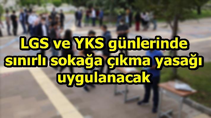 LGS ve YKS günlerinde sınırlı sokağa çıkma yasağı uygulanacak