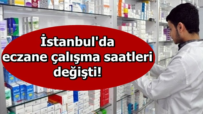 İstanbul'da eczane çalışma saatleri değişti!