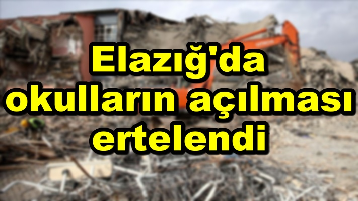 Elazığ'da okulların açılması ertelendi!