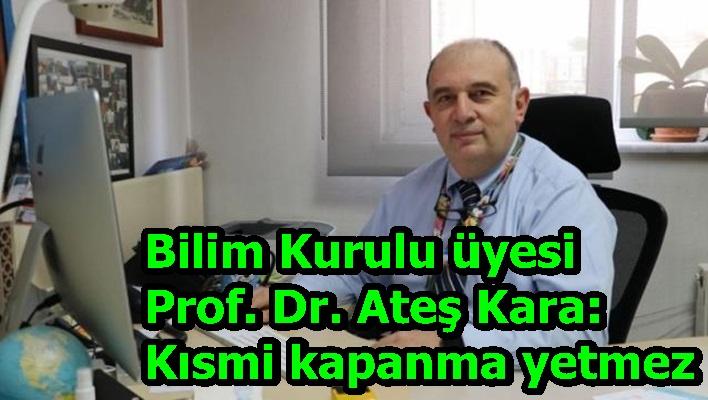Bilim Kurulu üyesi Prof. Dr. Ateş Kara: Kısmi kapanma yetmez