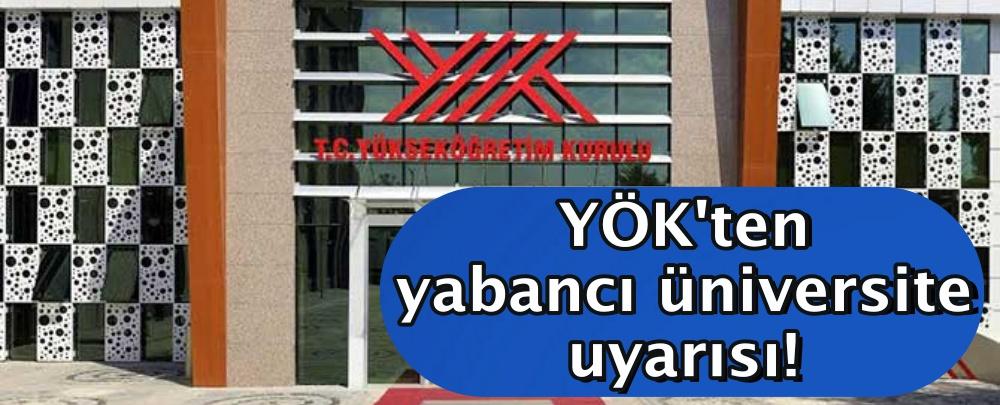 YÖK'ten yabancı üniversite uyarısı!