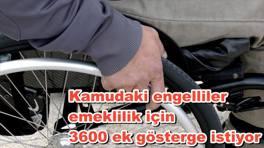 Kamudaki engelliler emeklilik için 3600 ek gösterge istiyor