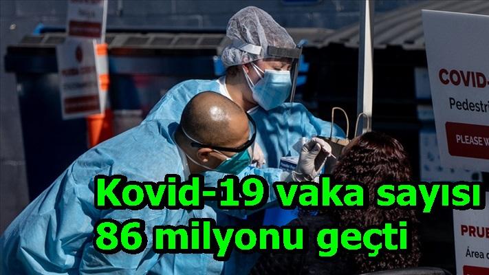Kovid-19 vaka sayısı 86 milyonu geçti