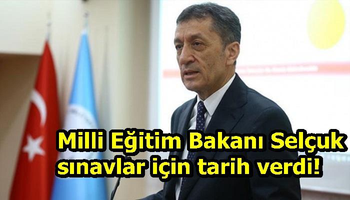Milli Eğitim Bakanı Selçuk sınavlar için tarih verdi!