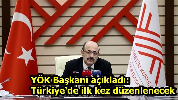 YÖK Başkanı açıkladı: Türkiye'de ilk kez düzenlenecek