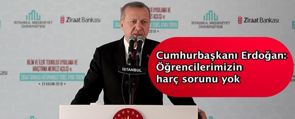 Cumhurbaşkanı Erdoğan: Öğrencilerimizin harç sorunu yok